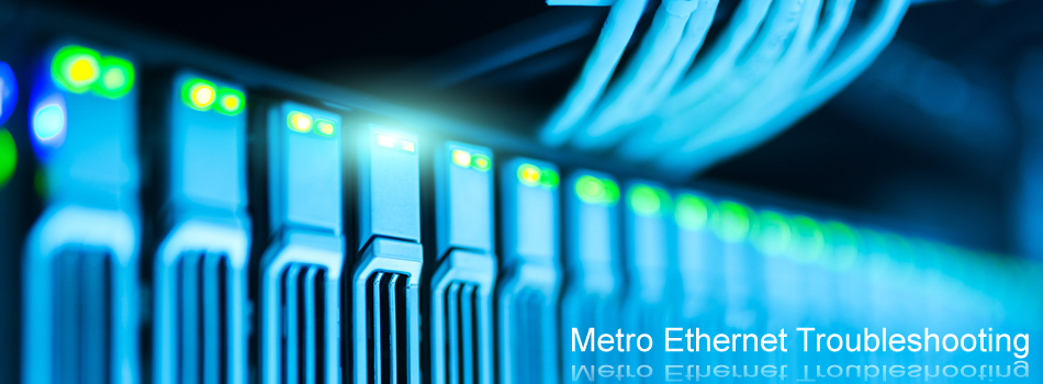 Metro Ethernet Troubleshooting